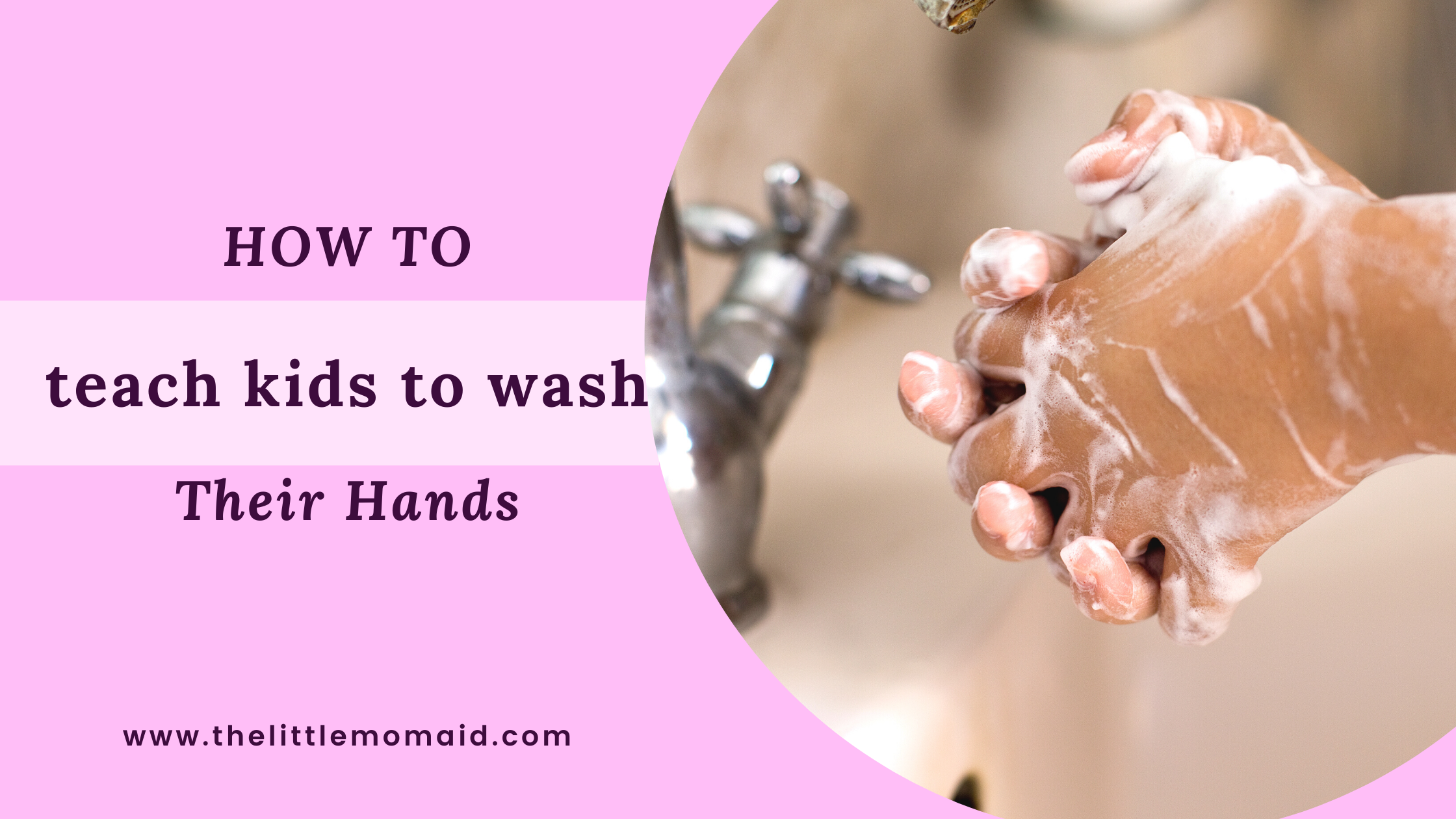 how to teach kids to wash their hands properly